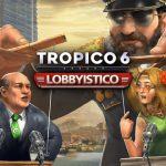 De Lobbyistico DLC voor Tropico 6 is nu verkrijgbaar, check hier de trailer